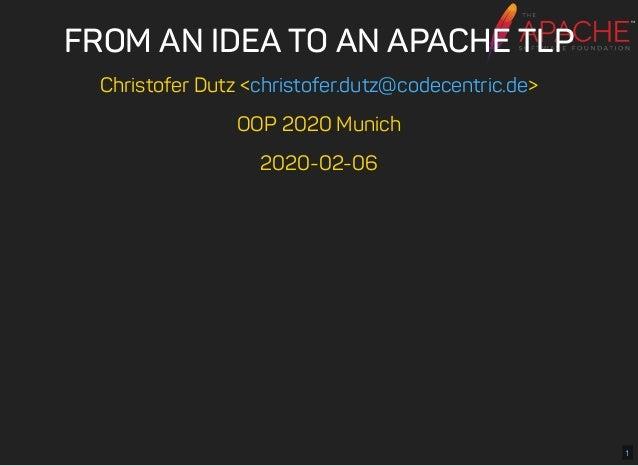 FROM AN IDEA TO AN APACHE TLPFROM AN IDEA TO AN APACHE TLP Christofer Dutz < > OOP 2020 Munich 2020-02-06 christofer.dutz@...