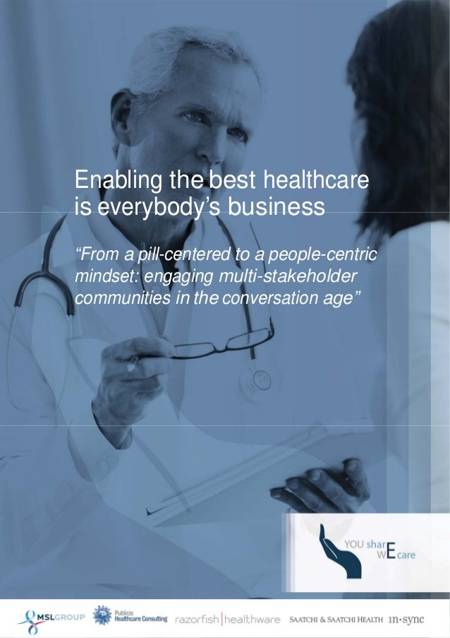 "Enabling the best healthcare is everybody's business ""From a pill-centered to a people-centri..."
