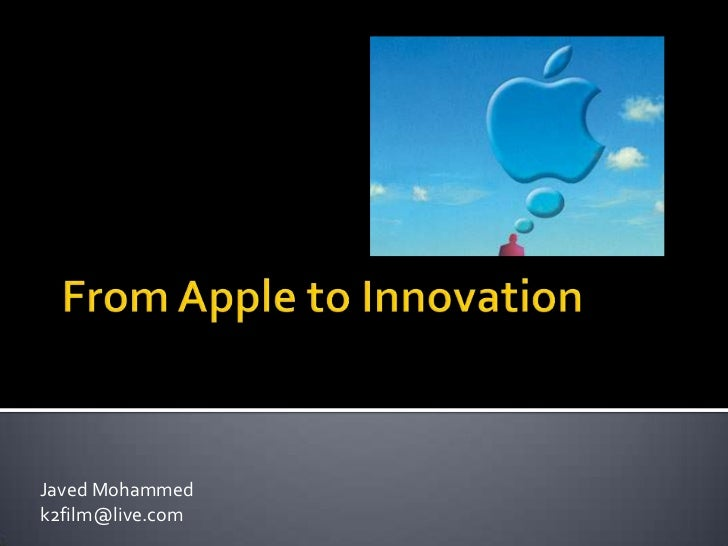 From Apple to Innovation: How to Innovate, like Steve Jobs<br />Javed Mohammed<br />k2film@live.com<br />