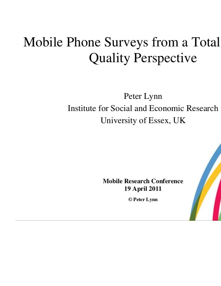 Mobile Phone Surveys from a Total Survey          Quality Perspective                        Peter Lynn       Institute fo...