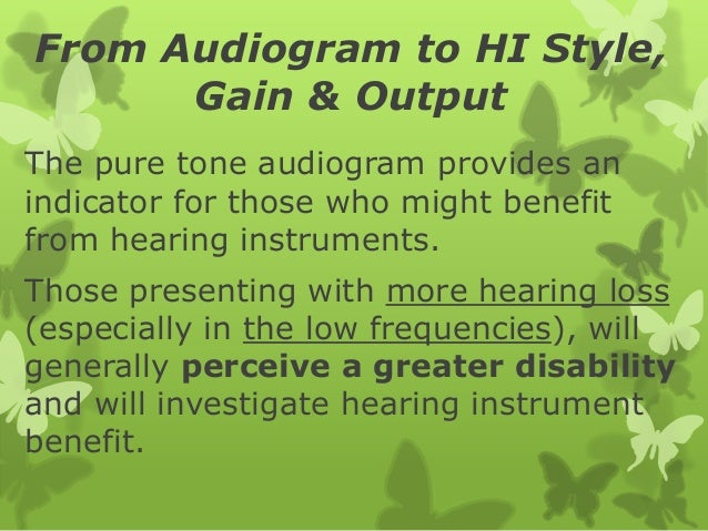 From Audiogram to HI Style, Gain & Output The pure tone audiogram provides an indicator for those who might benefit from h...