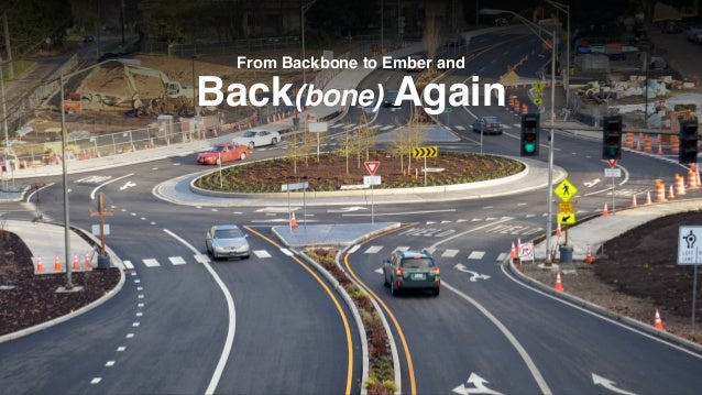 Back(bone) Again From Backbone to Ember and