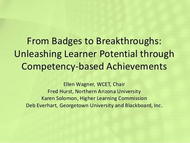 From Badges to Breakthroughs: Unleashing Learner Potential through Competency-based Achievements Ellen Wagner, WCET, Chair...