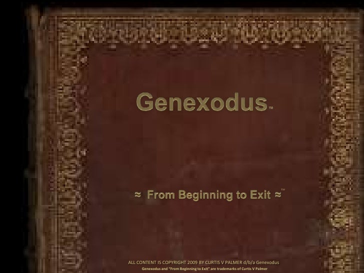 "Genexodus™<br />≈  From Beginning to Exit≈<br />™<br />Genexodus and ""From Beginning to Exit"" are trademarks of Curtis V P..."
