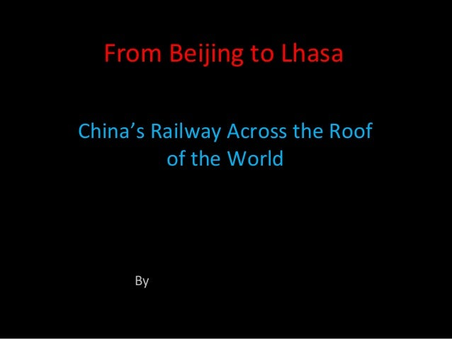 From Beijing to LhasaChina's Railway Across the Roofof the WorldBy www.ChinaTibetTrain.Com