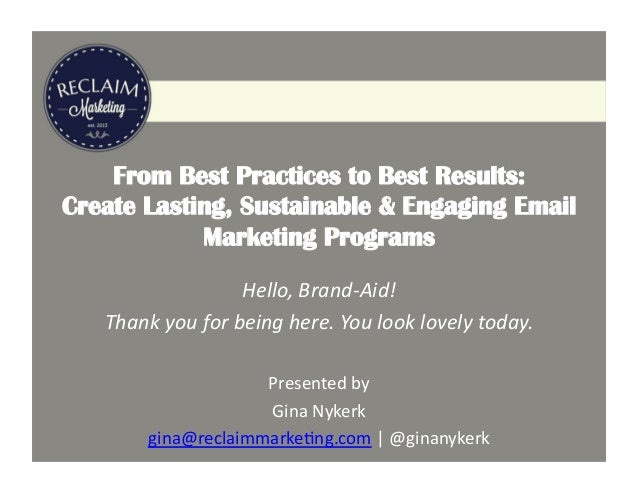 From Best Practices to Best Results: Create Lasting, Sustainable & Engaging Email Marketing Programs Hello,	   Brand-­‐Aid...