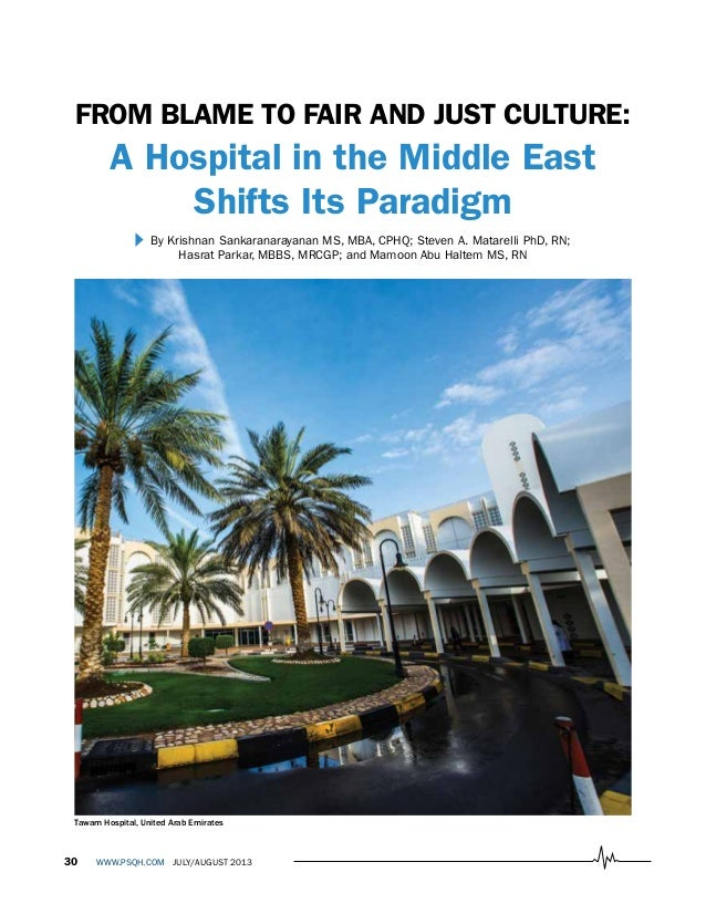 30 WWW.PSQH.COM JULY/AUGUST 2013 FROM BLAME TO FAIR AND JUST CULTURE: A Hospital in the Middle East Shifts Its Paradigm By...