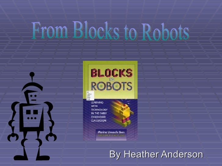 By Heather Anderson From Blocks to Robots