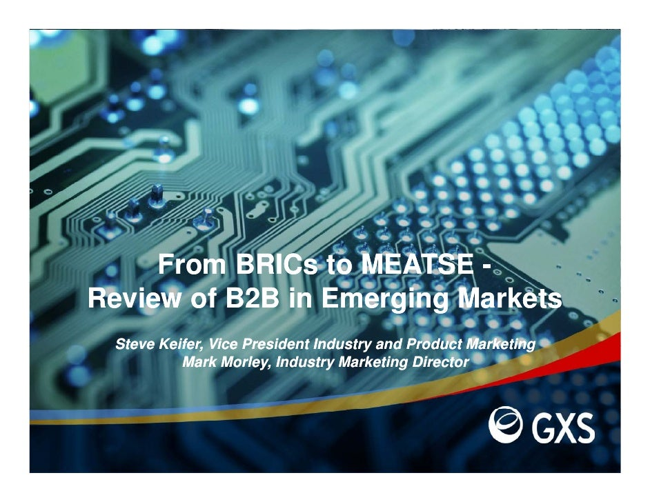 From BRICs to MEATSE - Review of B2B in Emerging Markets  Steve Keifer Vice President Industry and Product Marketing      ...