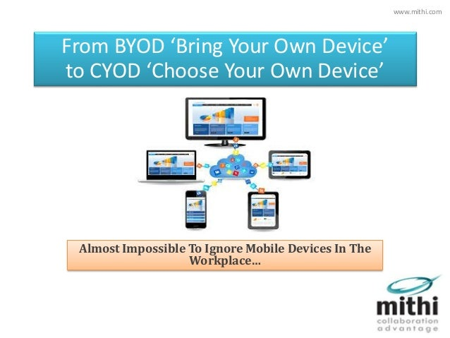From BYOD 'Bring Your Own Device' to CYOD 'Choose Your Own Device' Almost Impossible To Ignore Mobile Devices In The Workp...
