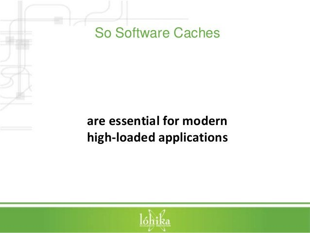 So Software Caches  are essential for modern  high-loaded applications