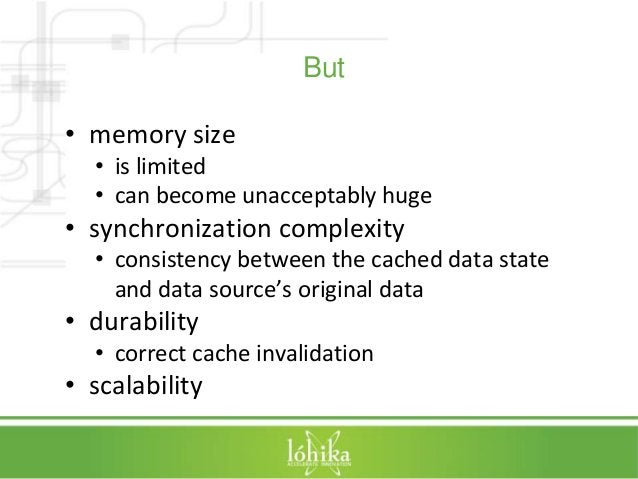 But  • memory size  • is limited  • can become unacceptably huge  • synchronization complexity  • consistency between the ...