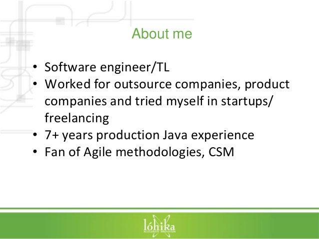 About me  • Software engineer/TL  • Worked for outsource companies, product  companies and tried myself in startups/  free...