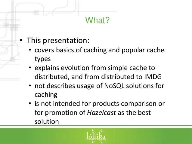 What?  • This presentation:  • covers basics of caching and popular cache  types  • explains evolution from simple cache t...