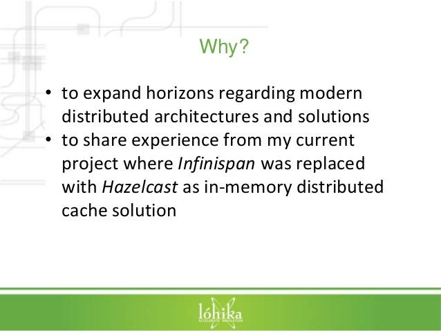 Why?  • to expand horizons regarding modern  distributed architectures and solutions  • to share experience from my curren...