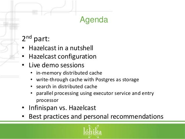 Agenda  2nd part:  • Hazelcast in a nutshell  • Hazelcast configuration  • Live demo sessions  • in-memory distributed cac...