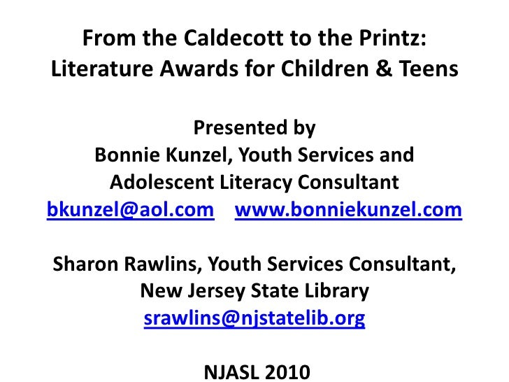 From the Caldecott to the Printz: Literature Awards for Children & Teens Presented byBonnie Kunzel, Youth Services and Ad...