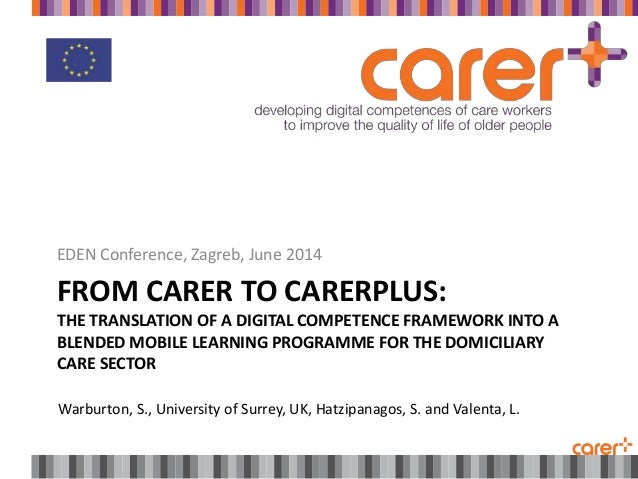 FROM CARER TO CARERPLUS: THE TRANSLATION OF A DIGITAL COMPETENCE FRAMEWORK INTO A BLENDED MOBILE LEARNING PROGRAMME FOR TH...