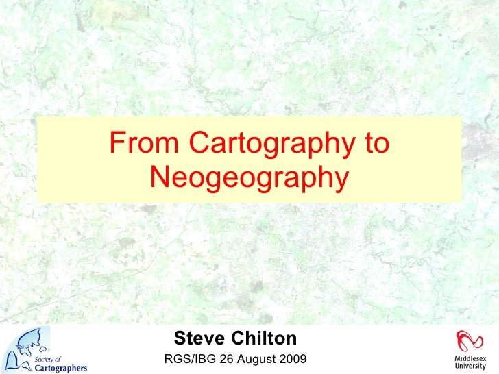 Steve Chilton RGS/IBG 26 August 2009 From Cartography to Neogeography