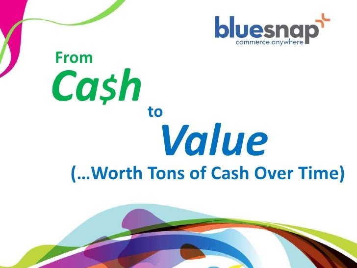 From                 Ca$h                to                                      Value                            (…Worth ...