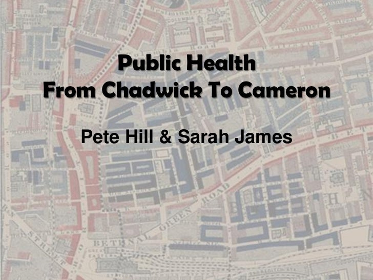 Public HealthFrom Chadwick To Cameron   Pete Hill & Sarah James