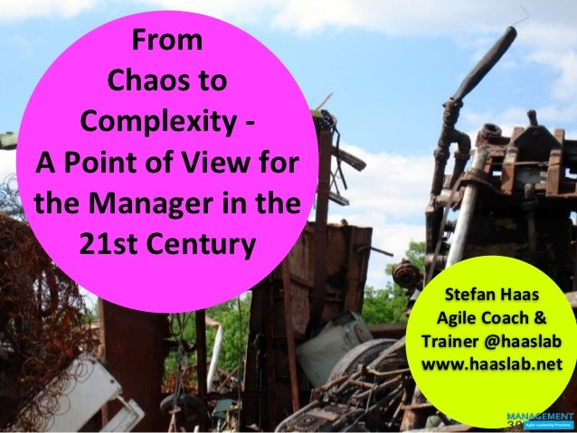 From	          Chaos	  to	        Complexity	  -­‐	  A	  Point	  of	  View	  for	  the	  Manager	  in	  the	        21st	 ...