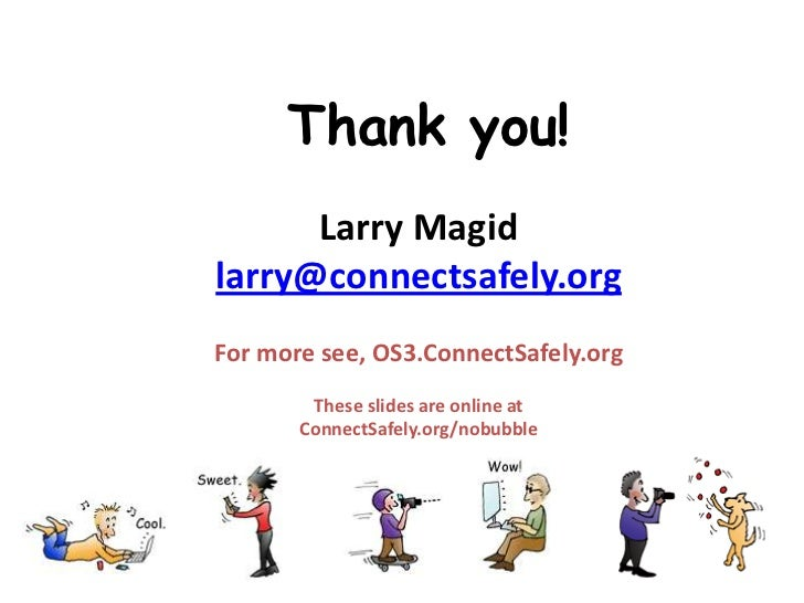 Thank you!      Larry Magidlarry@connectsafely.orgFor more see, OS3.ConnectSafely.org        These slides are online at   ...