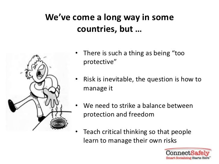 """We've come a long way in some       countries, but …      • There is such a thing as being """"too        protective""""      • ..."""