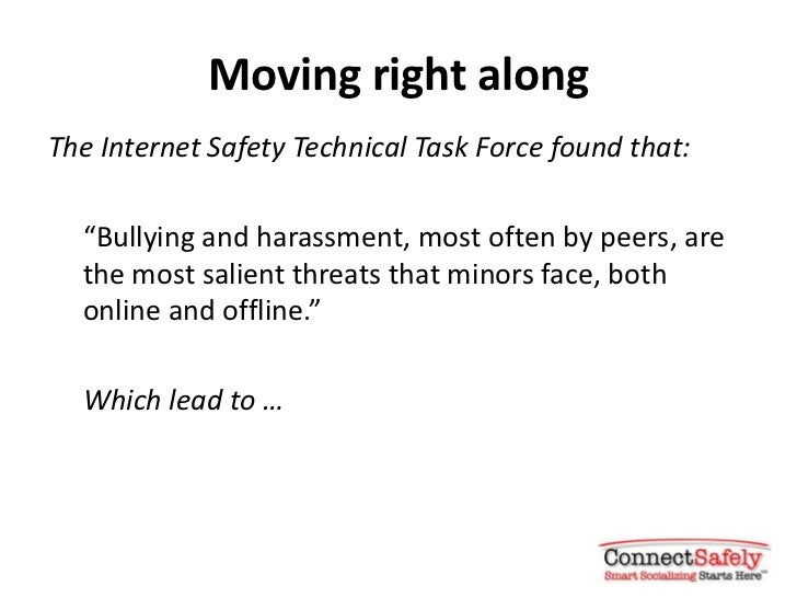 """Moving right alongThe Internet Safety Technical Task Force found that:  """"Bullying and harassment, most often by peers, are..."""