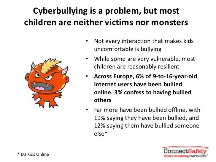 Cyberbullying is a problem, but most   children are neither victims nor monsters                   • Not every interaction...