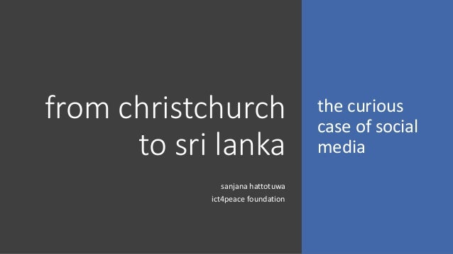 from christchurch to sri lanka the curious case of social media sanjana hattotuwa ict4peace foundation