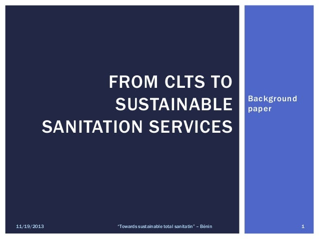 """FROM CLTS TO SUSTAINABLE SANITATION SERVICES  11/19/2013  """"Towards sustainable total sanitatin"""" – Bénin  Background paper ..."""
