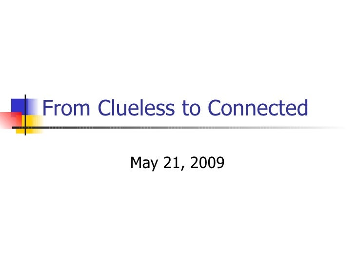 From Clueless to Connected May 21, 2009