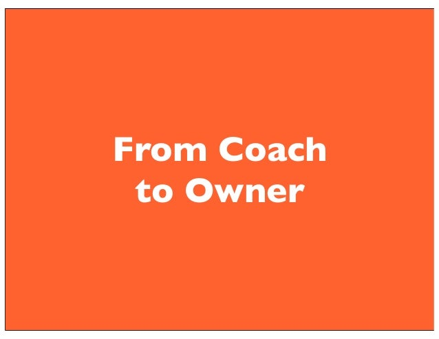 From Coach  to Owner