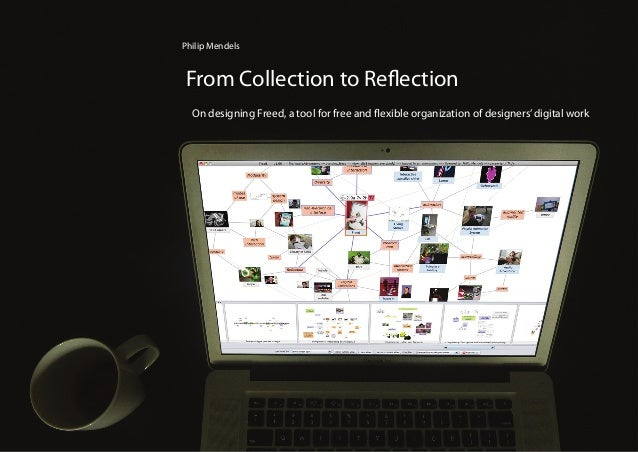 From Collection to Reflection Philip Mendels On designing Freed, a tool for free and flexible organization of designers'di...