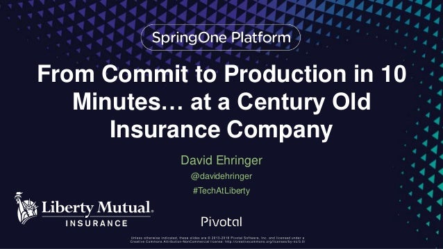 From Commit to Production in 10 Minutes… at a Century Old Insurance Company David Ehringer @davidehringer #TechAtLiberty