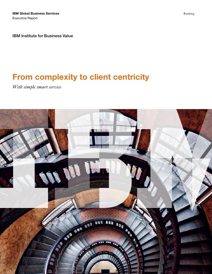IBM Global Business Services           BankingExecutive ReportIBM Institute for Business ValueFrom complexity to client ce...