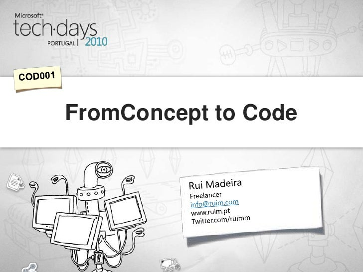 Rui Madeira<br />FromConcept to Code<br />COD001<br />Freelancer<br />info@ruim.com<br />www.ruim.pt<br />Twitter.com/ruim...