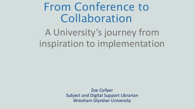 From Conference to Collaboration A University's journey from inspiration to implementation Zoe Collyer Subject and Digital...