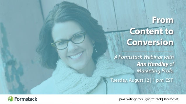 From Content to Conversion A Formstack Webinar with Ann Handley of Marketing Profs. @marketingprofs | @formstack | #formch...
