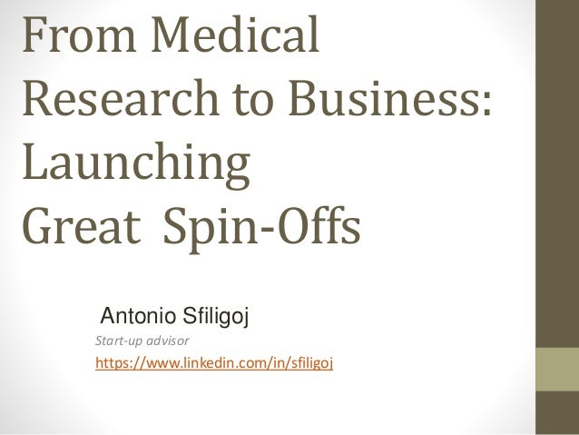 From Medical Research to Business: Launching Great Spin-Offs Start-up advisor https://www.linkedin.com/in/sfiligoj Antonio...