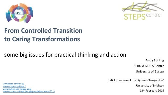 From Controlled Transition to Caring Transformations some big issues for practical thinking and action www.steps-centre.or...