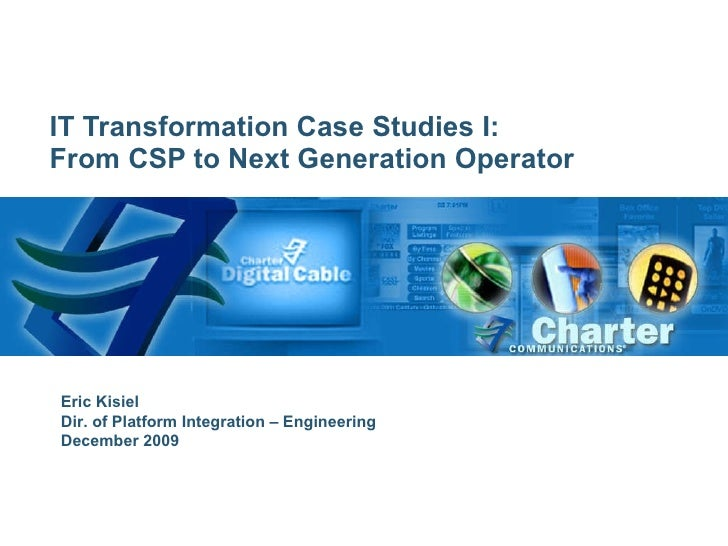 IT Transformation Case Studies I: From CSP to Next Generation Operator Eric Kisiel Dir. of Platform Integration – Engineer...