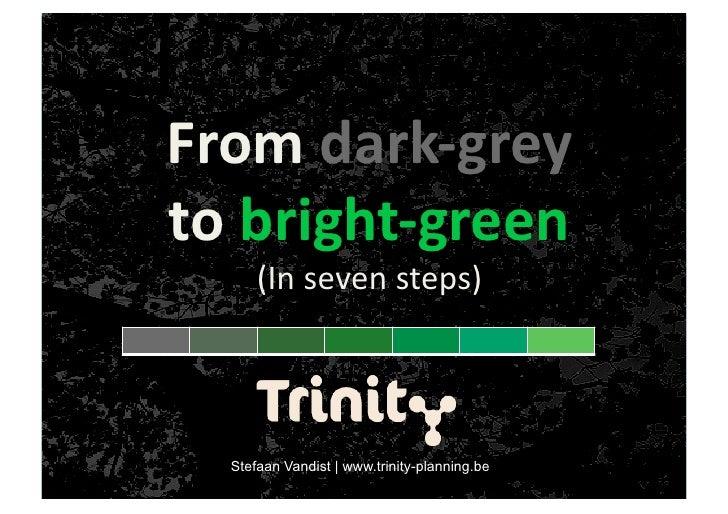 Fromdark‐grey tobright‐green       (Insevensteps)       Stefaan Vandist | www.trinity-planning.be