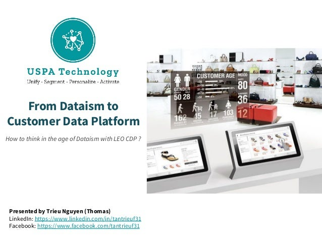 From Dataism to Customer Data Platform How to think in the age of Dataism with LEO CDP ? Presented by Trieu Nguyen (Thomas...