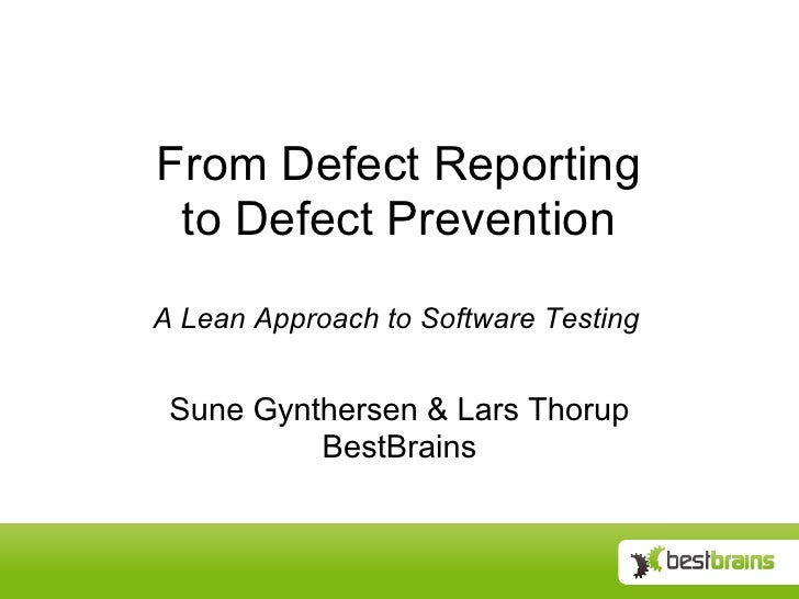 From Defect Reporting to Defect Prevention A Lean Approach to Software Testing Sune Gynthersen & Lars Thorup BestBrains