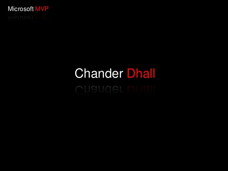 Microsoft MVP                Chander Dhall