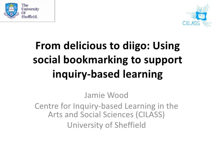 From delicious to diigo: Using social bookmarking to support inquiry-based learning<br />Jamie Wood<br />Centre for Inquir...