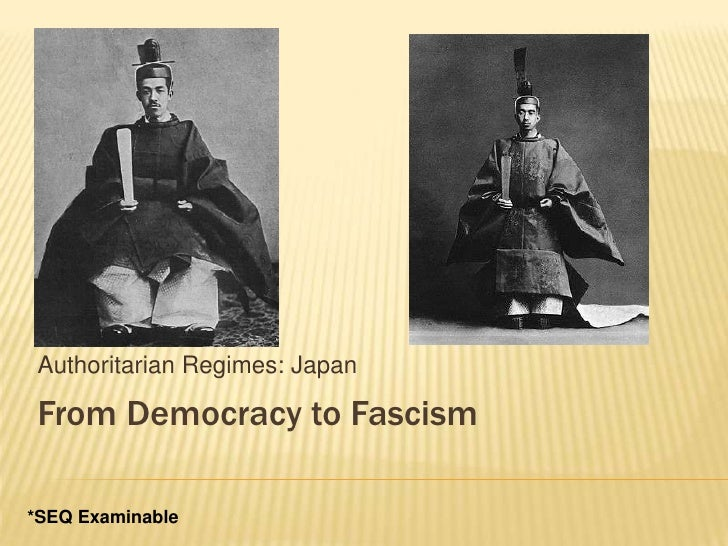 Authoritarian Regimes: Japan<br />From Democracy to Fascism<br />*SEQ Examinable<br />