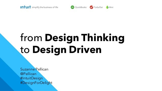 Suzanne Pellican @Pellican #IntuitDesign #DesignForDelight from Design Thinking to Design Driven